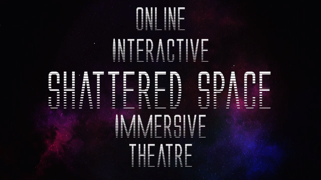 """The text """"Shattered Space: Online Interactive Theatre"""" is set in a futuristic font and set against a galaxy background."""